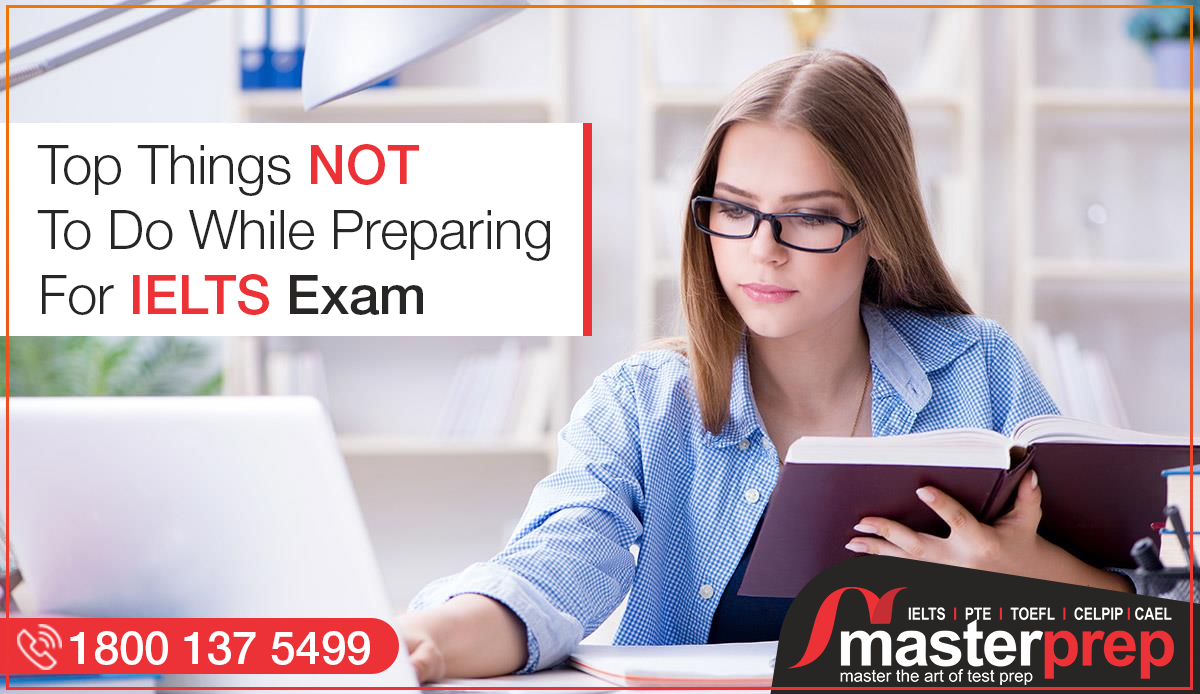 Top Things NOT To Do While Preparing For IELTS Exam:
